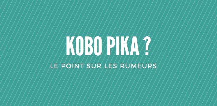 Kobo_PIKA_Rumeurs