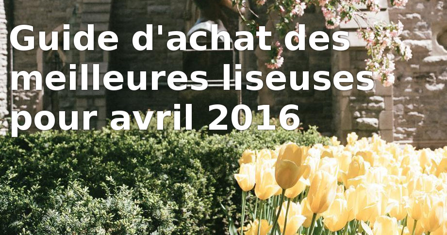 guide achat liseuse avril 2016