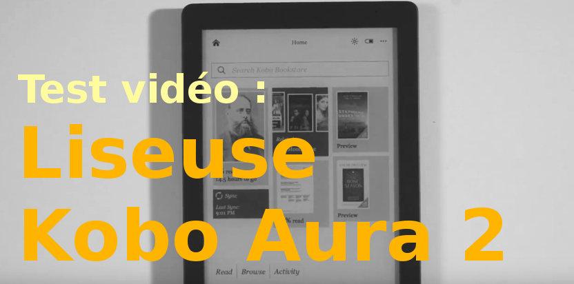 Test vidéo Liseuse Kobo Aura 2