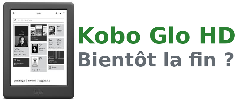 bientôt la fin de la Kobo Glo HD