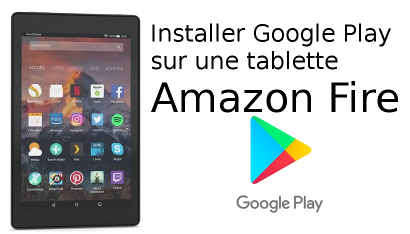 installer Google Play sur tablette Fire