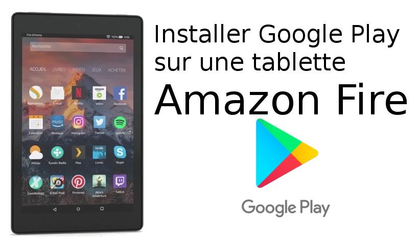 installer Google Play sur tablette Fire